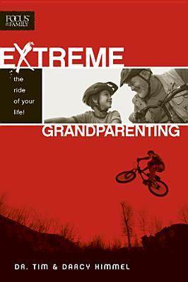 Extreme Grandparenting by Tim Kimmel