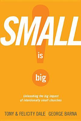 Small Is Big!: Unleashing the Big Impact of Intentionally Small Churches