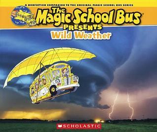 Wild Weather: A Nonfiction Companion to the Original Magic School Bus Series