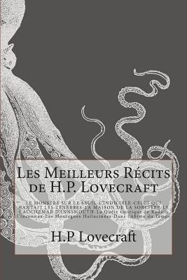 Les Meilleurs Recits de H.P. Lovecraft: Le Monstre Sur Le Seuil-L'Indicible-Celui Qui Hantait Les Tenebres -La Maison de La Sorciere- Le Cauchemar D'Innsmouth-La Quete Onirique de Kadath L'Inconnue-Les Montagnes Hallucinees-Dans L'Abime Du Temps