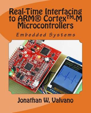 Embedded Systems: Real-Time Interfacing to Arm(r) Cortex(tm)-M Microcontrollers