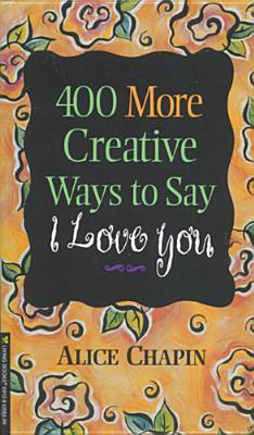 400 More Creative Ways to Say I Love You