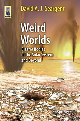 Weird Worlds: Bizarre Bodies of the Solar System and Beyond