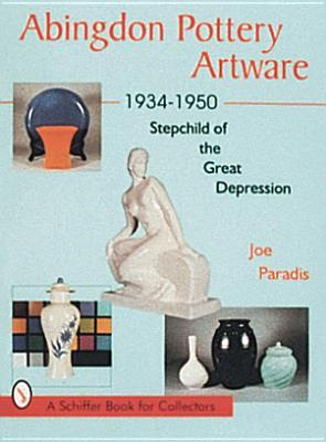 Abingdon Pottery Artware 1934-1950: Stepchild of the Great Depression