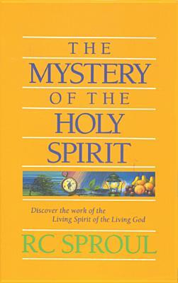 The Mystery of the Holy Spirit by R.C. Sproul