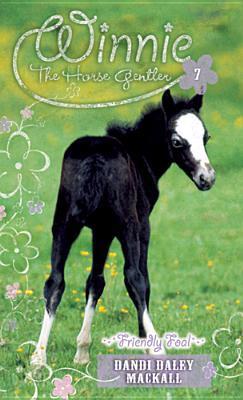 Friendly Foal by Dandi Daley Mackall