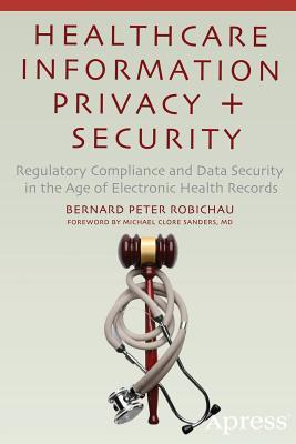 Healthcare Information Privacy and Security: Regulatory Compliance and Data Security in the Age of Electronic Health Records