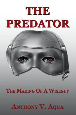 The Predator: The Making of a Wiseguy