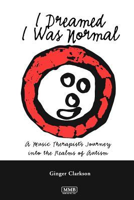 I Dreamed I Was Normal: A Music Therapist's Journey into the Realms of Autism
