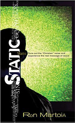 """Static: Tune Out the """"Christian Noise"""" and Experience the Real Message of Jesus"""