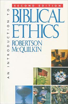 An Introduction to Biblical Ethics by Robertson McQuilkin