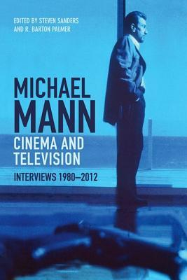 Michael Mann: Cinema and Television: Interviews 1980-2012
