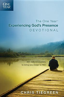 The One Year Experiencing God's Presence Devotional: 365 Daily Encounters to Bring You Closer to Him