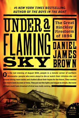 Under a Flaming Sky: The Great Hinckley Firestorm of 1894 (P.S.)