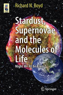 Stardust, Supernovae and the Molecules of Life: Might We All Be Aliens?