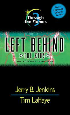 Through the Flames: The Kids Risk Their Lives (Left Behind: The Kids, #3)