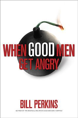 When Good Men Get Angry: How to Understand and Deal with Anger in a Godly Way