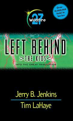 Wildfire: Into the Great Tribulation (Left Behind: The Kids, #27)