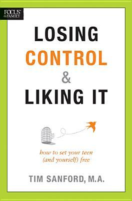 Losing Control & Liking It: How to Set Your Teen (and Yourself) Free
