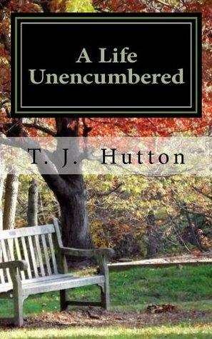 A Life Unencumbered PDF ePub por T.J. Hutton
