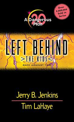 A Dangerous Plan: Race Against Time (Left Behind: The Kids, #20)