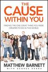 The Cause Within You: Finding the One Great Thing You Were Created to Do in This World