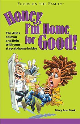 Honey, I'm Home for Good!: The ABCs of Lovin' and Livin' with Your Stay-At-Home Hubby
