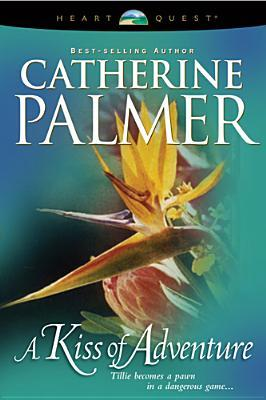 A Kiss of Adventure by Catherine  Palmer