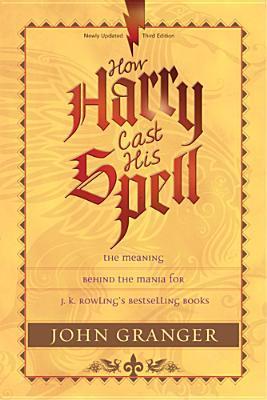 How Harry Cast His Spell by John Granger