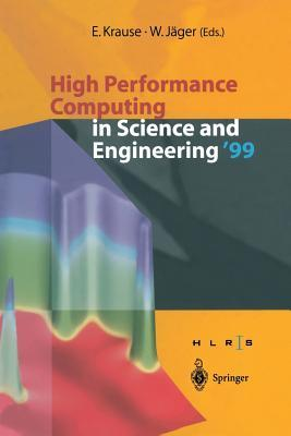 High Performance Computing in Science and Engineering 99: Transactions of the High Performance Computing Center Stuttgart (Hlrs) 1999