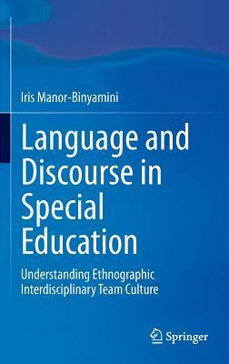 Language and Discourse in Special Education: Understanding Ethnographic Interdisciplinary Team Culture