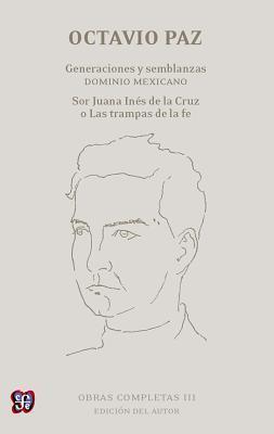 Obras Completas, III.: Generaciones y Semblanzas. Dominio Mexicano; Sor Juana In's de La Cruz O Las Trampas de La Fe