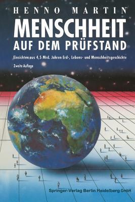 Menschheit Auf Dem Prufstand: Einsichten Aus 4,5 Milliarden Jahren Erd-, Lebens- Und Menschheitsgeschichte