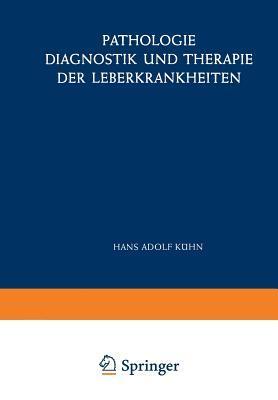 Pathologie, Diagnostik Und Therapie Der Leberkrankheiten: Viertes Symposion Vom 29. Juni Bis 1. Juli 1956 par Hans Kuhn