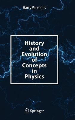 History and Evolution of Concepts in Physics by Harry Varvoglis