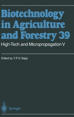 Biotechnology in Agriculture and Forestry, Volume 39: High Tech And Micropropagation V
