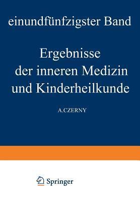 Ergebnisse Der Inneren Medizin Und Kinderheilkunde: Einundfunfzigster Band