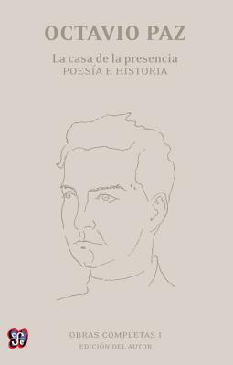Obras Completas I. La casa de la presencia. Poesía e historia