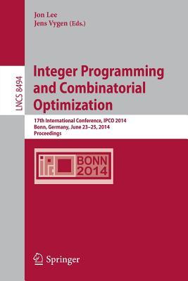Integer Programming and Combinatorial Optimization: 17th International Conference, Ipco 2014, Bonn, Germany, June 23-25, 2014, Proceedings
