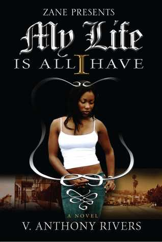 My Life Is All I Have by V. Anthony Rivers