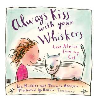 ALWAYS KISS WITH YOUR WHISKERS: LOVE ADVICE FROM MY CAT: ALWAYS KISS WITH YOUR WHISKERS: LOVE ADVICE FROM MY CAT