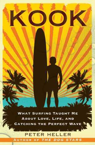 Kook: What Surfing Taught Me About Love, Life, and Catching the Perfect Wave