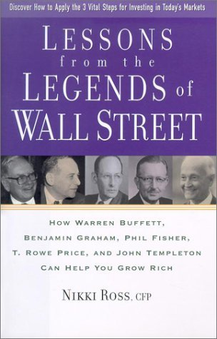 Lessons from the Legends of Wall Street: How Warren Buffett, Benjamin Graham, Phil Fisher, T. Rowe Price, and John Templeton Can Help You Grow Rich