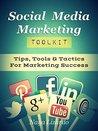 SOCIAL MEDIA MARKETING TOOLKIT: Social Media Marketing Tips, Tools & Tactics: (Includes Twitter, Pinterest, Google+, LinkedIn, YouTube and Facebook Marketing Strategies)