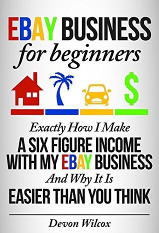 eBay Business For Beginners: Exactly How I Make A Six Figure Income With My eBay Business And Why It Is Easier Than You Think