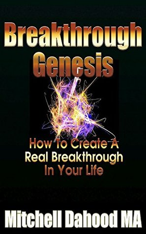 Breakthrough Genesis: How To Create A Real Breakthrough In Your Life