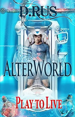 ➶ AlterWorld (Play to Live, #1)  Free ➬ Author D. Rus – Vejega.info