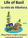 Life of Basil: La vida de Albahaca - Bilingual Book in English and Spanish. Learn Spanish Collection.