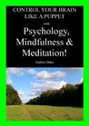Control Your Brain like a Puppet with Psychology, Mindfulness and Meditation!