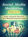 Social Media Marketing Toolkit: Tips, Tools & Tactics for Marketing Success
